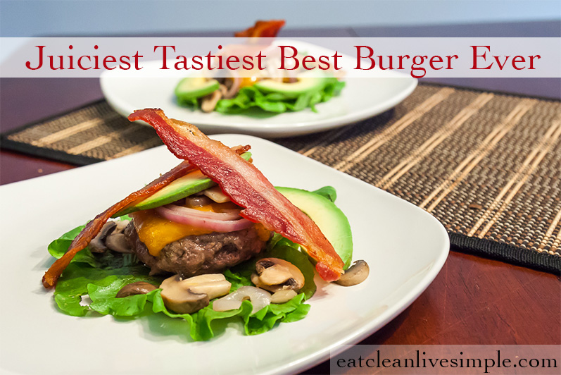Juiciest Tastiest Best Burger Ever www.eatcleanlivesimple.com